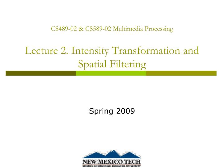 cs489 02 cs589 02 multimedia processing lecture 2 intensity transformation and spatial filtering n.