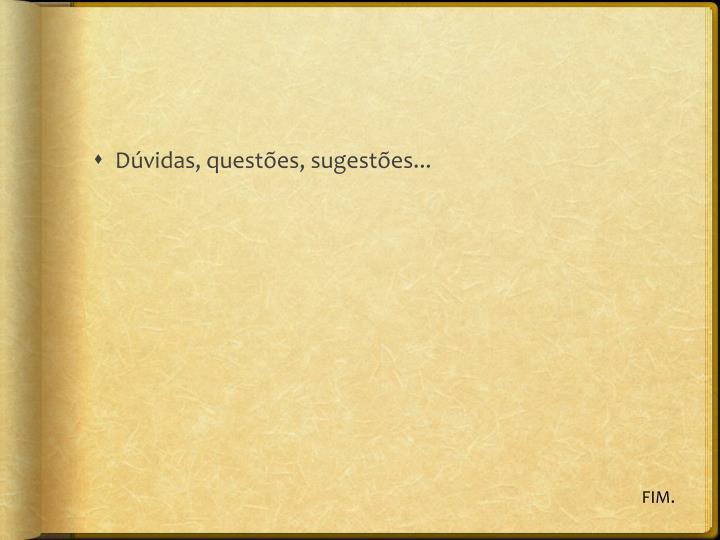 Dúvidas, questões, sugestões...