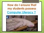 how do i ensure that my students possess1