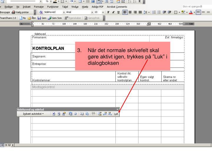 """3.Når det normale skrivefelt skal gøre aktivt igen, trykkes på """"Luk"""" i dialogboksen"""