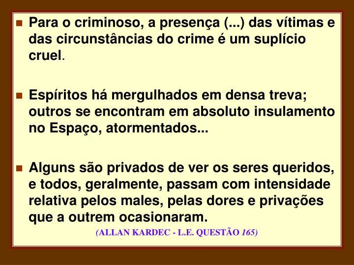Para o criminoso, a presença (...) das vítimas e das circunstâncias do crime é um suplício cruel