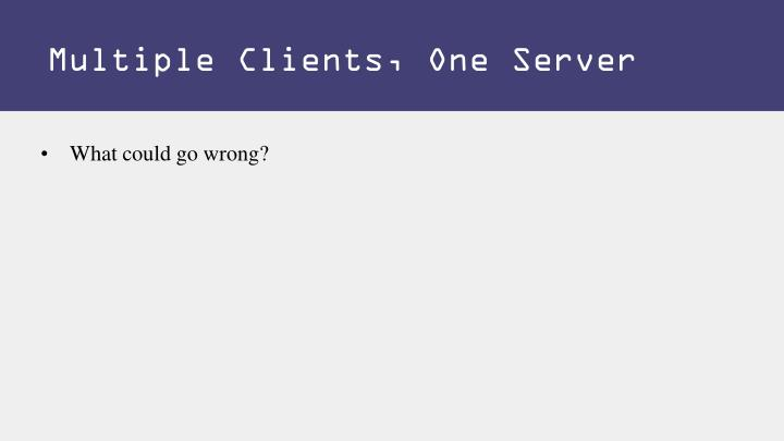 Multiple Clients, One Server