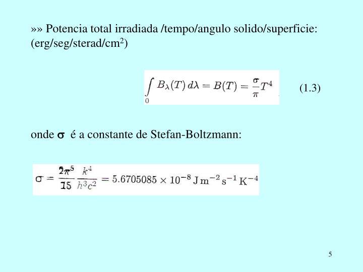 »» Potencia total irradiada /tempo/angulo solido/superficie: