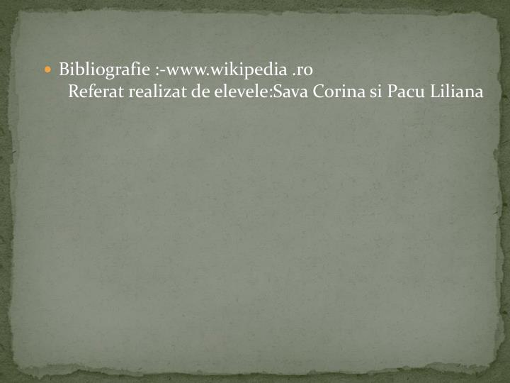 Bibliografie :-www.wikipedia .ro