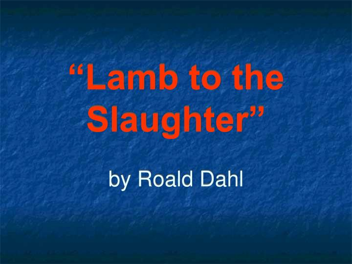 lamb to the slaughter by roald dahl n.