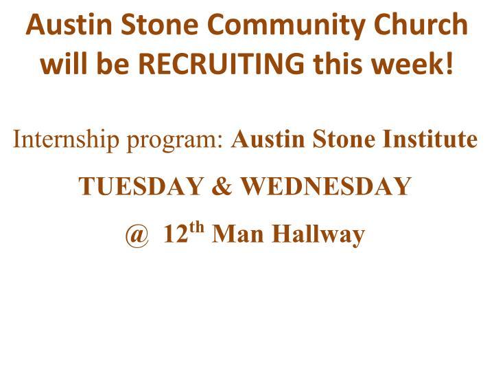 Austin Stone Community Church will be RECRUITING this week!