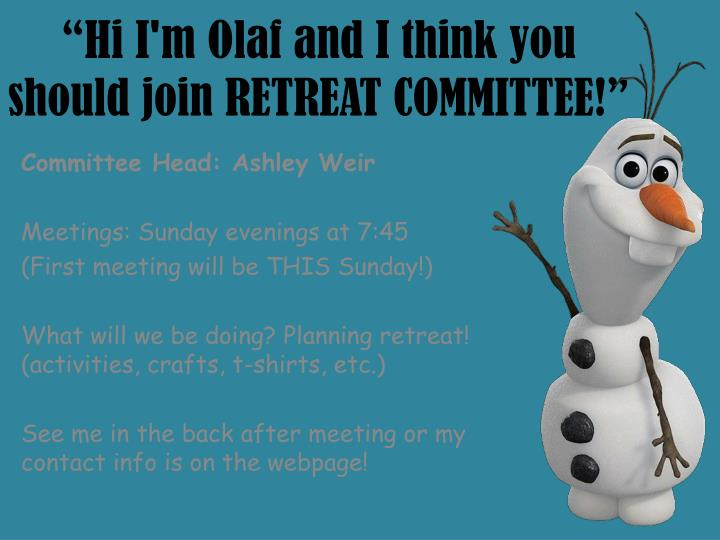 """""""Hi I'm Olaf and I think you should join RETREAT COMMITTEE!"""""""