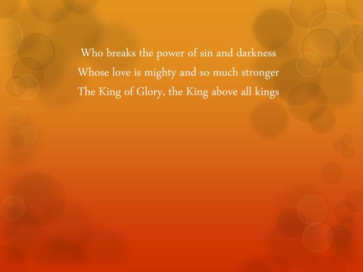 Who breaks the power of sin and darkness