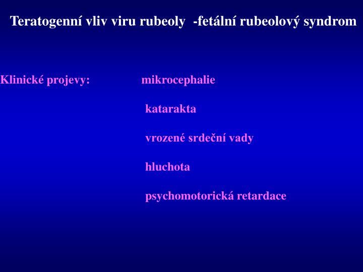 Teratogenní vliv viru rubeoly  -fetální rubeolový syndrom