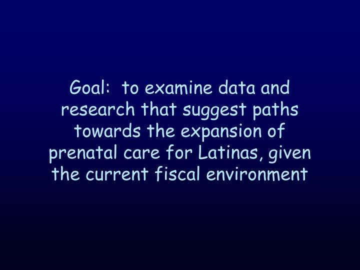 Goal:  to examine data and research that suggest paths towards the expansion of prenatal care for La...