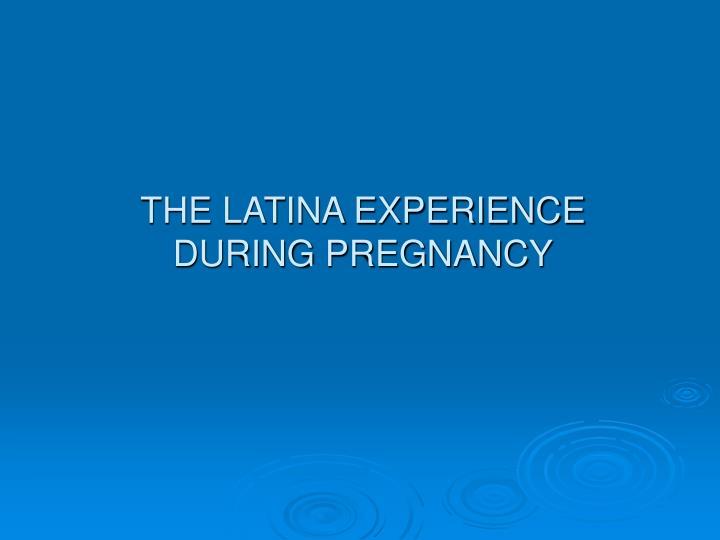 THE LATINA EXPERIENCE
