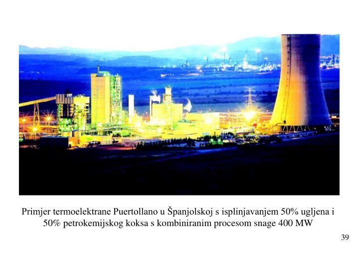 Primjer termoelektrane Puertollano u Španjolskoj s isplinjavanjem 50% ugljena i 50% petrokemijskog koksa s kombiniranim procesom snage 400 MW