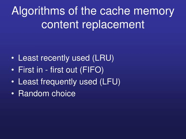 Algorithms of the cache memory content replacement