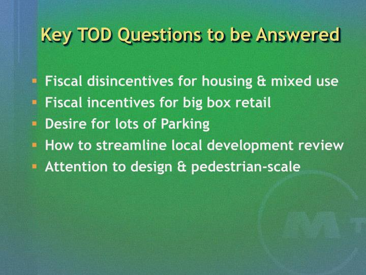 Key TOD Questions to be Answered