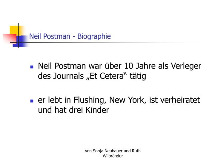 neil postman television as teacher Neil postman talk in calvin collage, july 1998 6 questions that needs to be addressed when anyone tells you about new technology i'm a student and in english course doing a paper on an essay television teacher he died in 2003 the essay is so dated and really his skeptical view really is adding to.