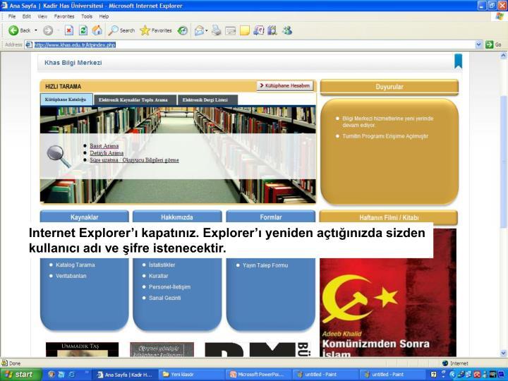 Internet Explorer'ı kapatınız. Explorer'ı yeniden açtığınızda sizden