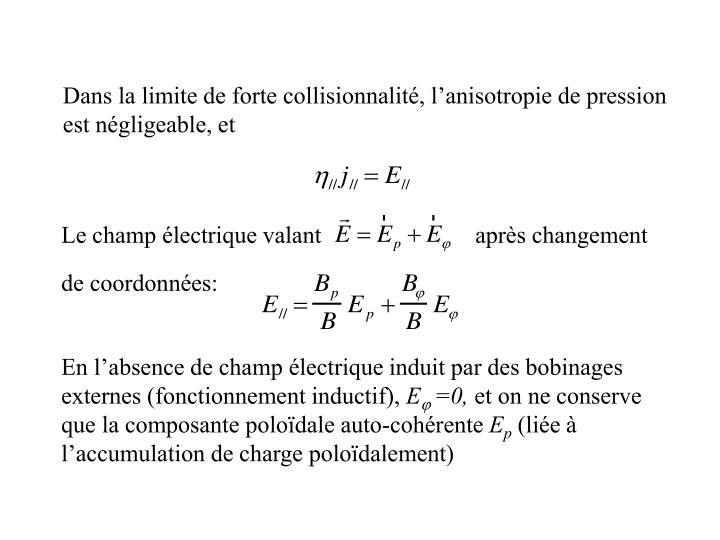 Dans la limite de forte collisionnalité, l'anisotropie de pression est négligeable, et