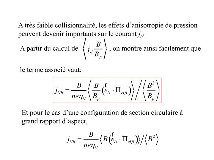 A très faible collisionnalité, les effets d'anisotropie de pression peuvent devenir importants sur le courant