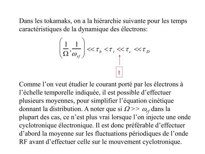 Dans les tokamaks, on a la hiérarchie suivante pour les temps caractéristiques de la dynamique des électrons:
