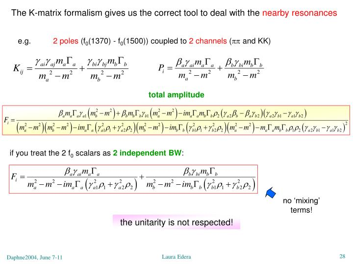 The K-matrix formalism gives us the correct tool to deal with the