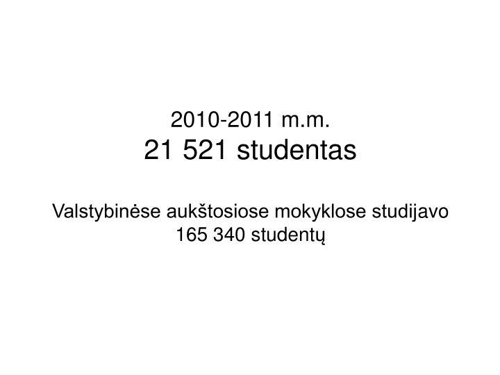 2010 2011 m m 21 521 studentas valstybin se auk tosiose mokyklose studij avo 165 340 student