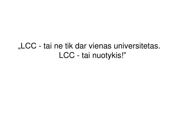 """""""LCC - tai ne tik dar vienas universitetas. LCC - tai nuotykis!"""