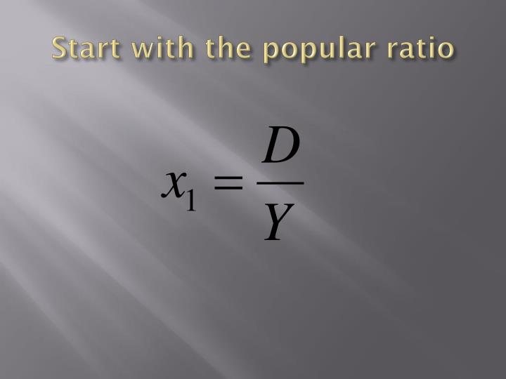 Start with the popular ratio
