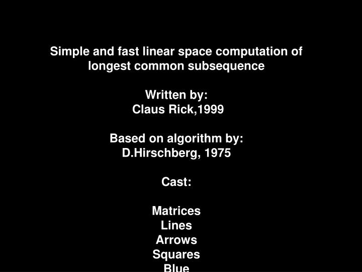 Simple and fast linear space computation of longest common subsequence