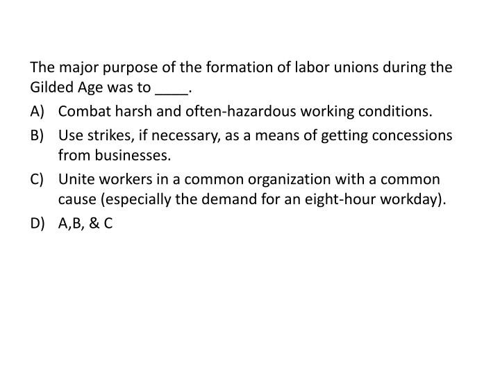 The major purpose of the formation of labor unions during the Gilded Age was to ____.