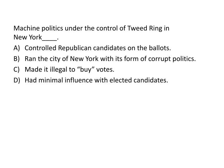 Machine politics under the control of Tweed Ring in                   New York____.