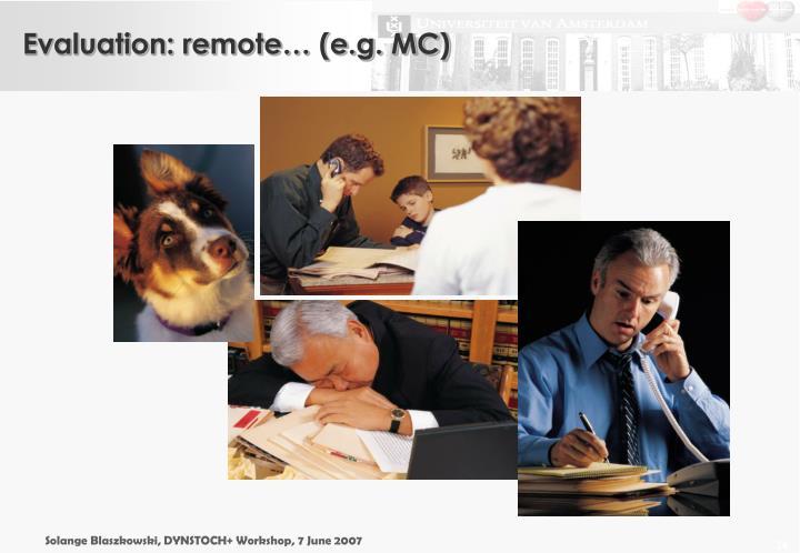 Evaluation: remote… (e.g. MC)