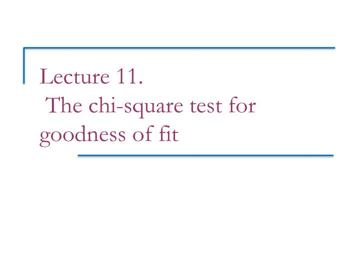 lecture 11 the chi square test for goodness of fit n.