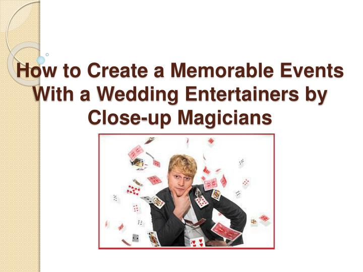 how to create a memorable events with a wedding entertainers by close up magicians n.
