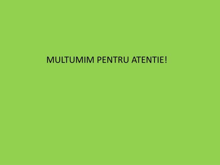 MULTUMIM PENTRU ATENTIE!