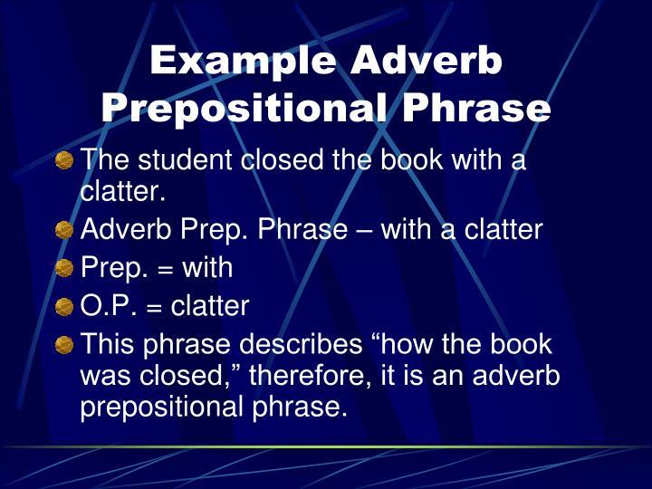 Example Adverb Prepositional Phrase