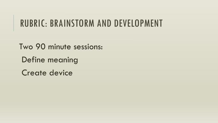 Rubric: brainstorm and development