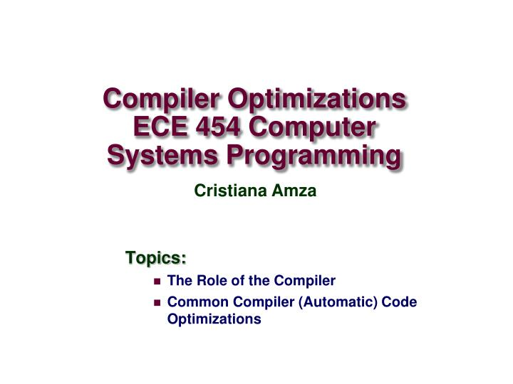 compiler optimizations ece 454 computer systems programming n.
