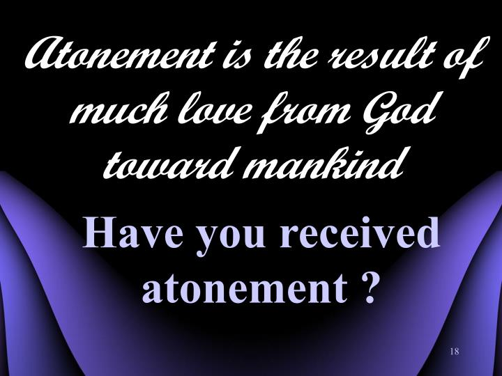 Atonement is the result of much love from God toward mankind