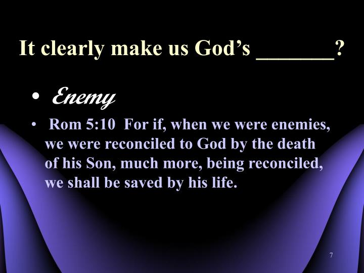 It clearly make us God's _______?