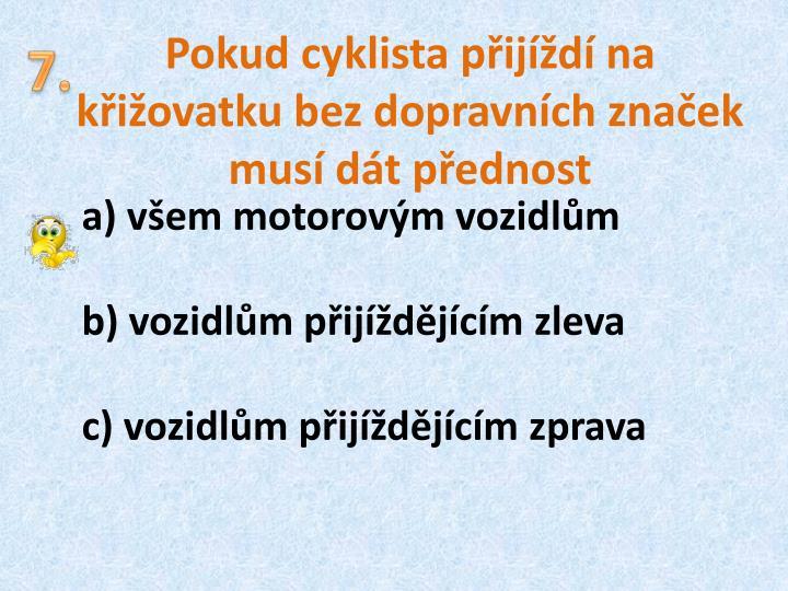 Pokud cyklista přijíždí na křižovatku bez dopravních značek musí dát přednost
