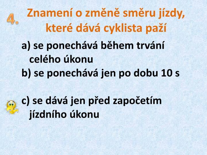 Znamení o změně směru jízdy, které dává cyklista paží