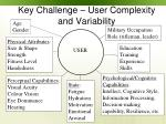 key challenge user complexity and variability