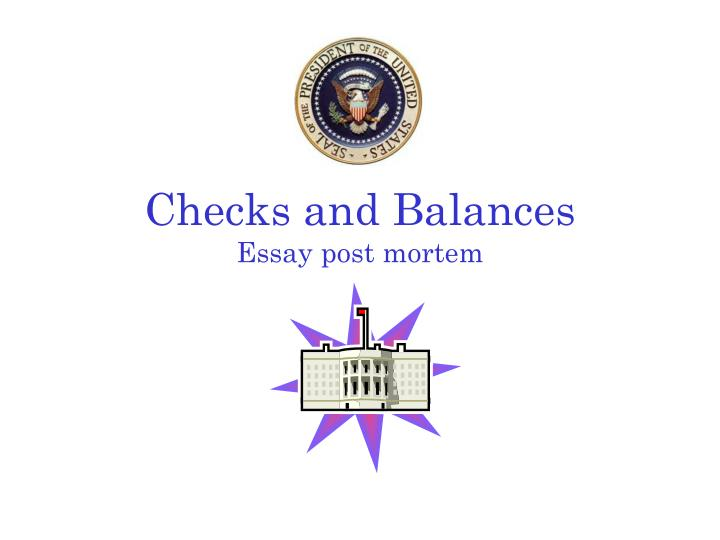 checks and balances essay The constitution was devised with an ingenious and intricate built-in system of  checks and balances to guard the people's liberty against combinations of.