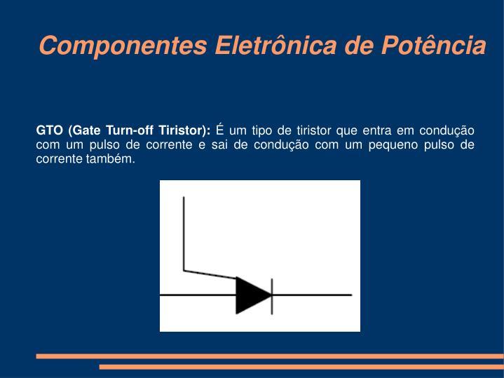 GTO (Gate Turn-off Tiristor):