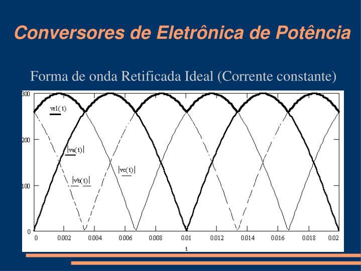 Forma de onda Retificada Ideal (Corrente constante)
