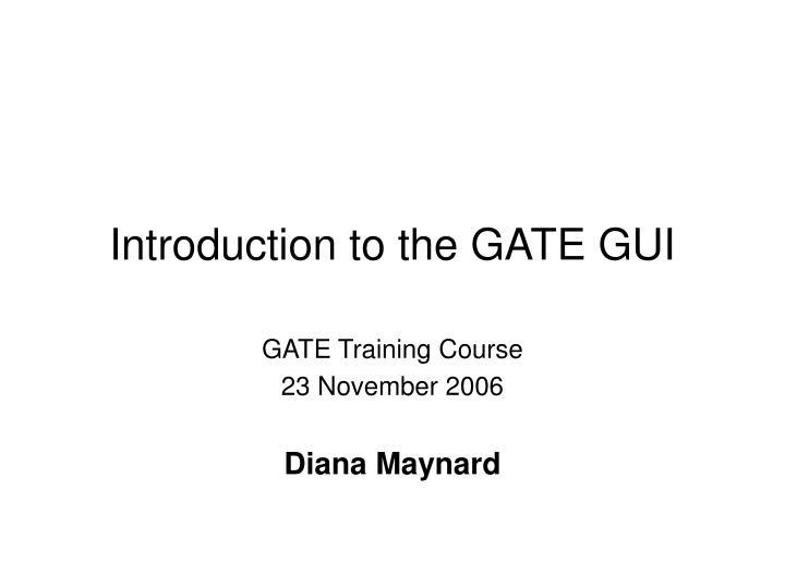 Gate training course 23 november 2006 diana maynard