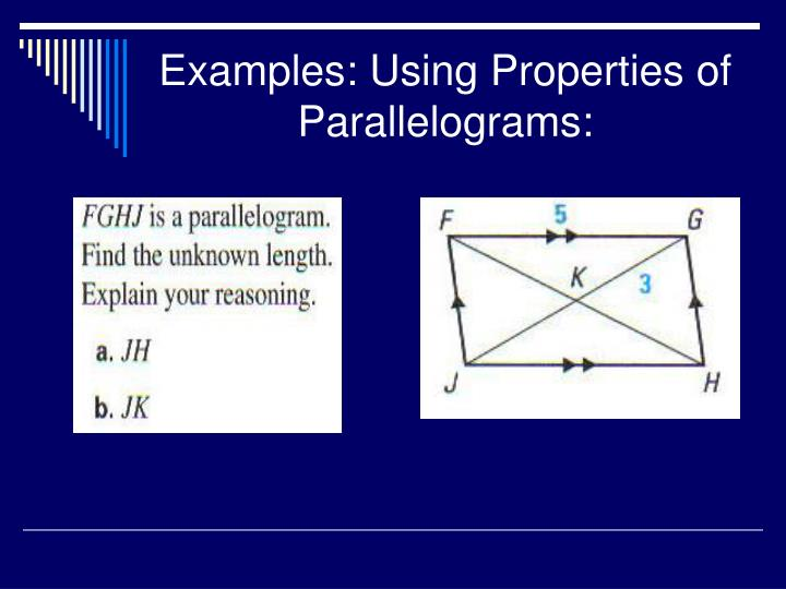 Examples: Using Properties of Parallelograms: