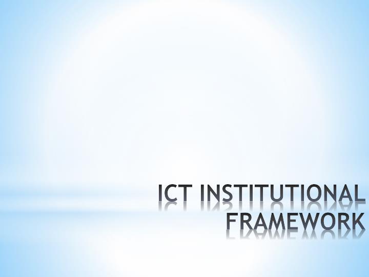ICT INSTITUTIONAL FRAMEWORK