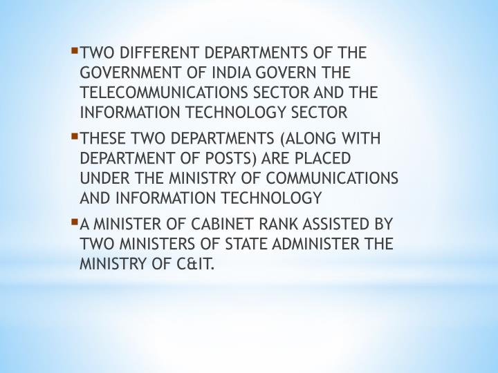 TWO DIFFERENT DEPARTMENTS OF THE GOVERNMENT OF INDIA GOVERN THE TELECOMMUNICATIONS SECTOR AND THE IN...