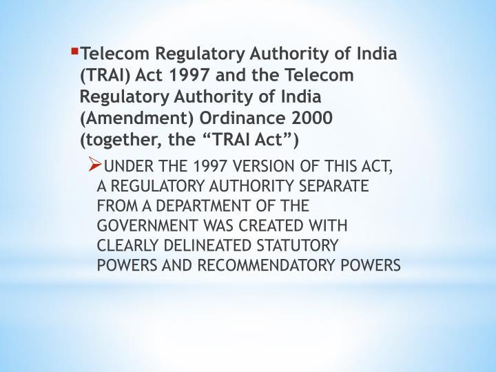 Telecom Regulatory Authority of India (TRAI) Act 1997 and the Telecom Regulatory Authority of India (Amendment) Ordinance 2000 (together, the
